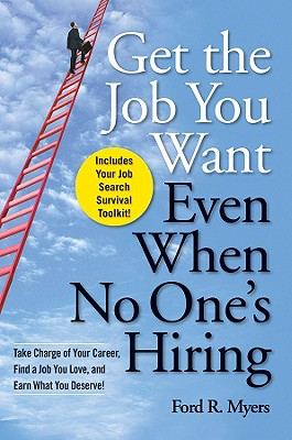 Get the Job You Want, Even When No One's Hiring By Myers, Ford R.