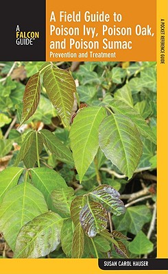A Field Guide to Poison Ivy, Poison Oak, and Poison Sumac By Hauser, Susan Carol/ Epstein, William L., M.D. (FRW)